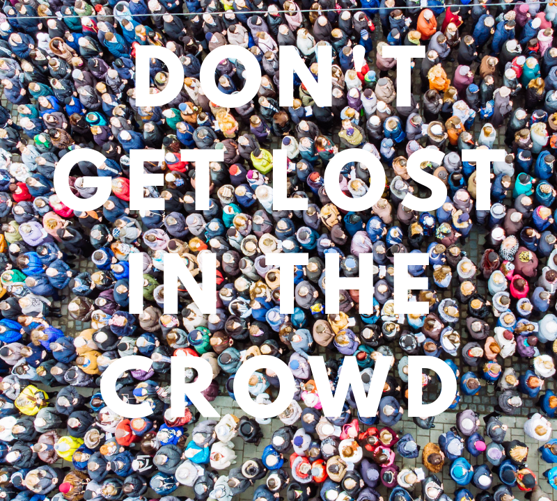 Don't get lost in the crowd